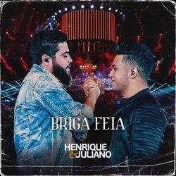 Baixar Música Briga Feia - Henrique e Juliano