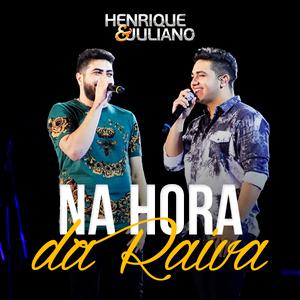 Baixar Música Na Hora da Raiva Henrique e Juliano - Download Gratis